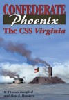 Confederate Phoenix: The CSS Virginia - R. Thomas Campbell, Alan B. Flanders