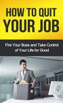 How to Quit Your Job: Fire Your Boss and Take Control of Your Life for Good - Robert Gardner