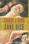 Sangue e Ouro - Anne Rice