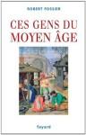 Ces gens du Moyen Âge (Divers Histoire) (French Edition) - Robert Fossier