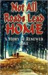 Not All Roads Lead Home: A Story of Renewed Love - Jane Bullard