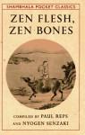 Zen Flesh, Zen Bones (Shambhala Pocket Classics) - Paul Reps, Nyogen Senzaki
