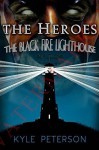 The Heroes and the Black Fire Lighthouse (The Lighthouse Series Book 1) - K Peterson