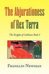 The Abjurationess of Rex Terra; the Knights of Callistor book 3 - Franklin Newman