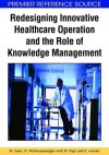 Redesigning Innovative Healthcare Operation And The Role Of Knowledge Management - M. Saito, N. Wickramasinghe, M. Fujii, E. Geisler