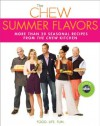 The Chew: Summer Flavors: More than 20 Seasonal Recipes from The Chew Kitchen - The Chew, Mario Batali, Gordon Elliott, Carla Hall, Clinton Kelly, Daphne Oz, Michael Symon