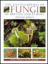 The Encyclopedia of Fungi of Britain and Europe: Identifies 1,000 Species with Color Photographs - Michael Jordan