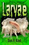 Larvae - Dan H. Kind