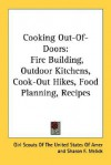 Cooking Out-Of-Doors: Fire Building, Outdoor Kitchens, Cook-Out Hikes, Food Planning, Recipes - Girl Scouts of the U.S.A.