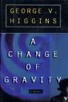 A Change of Gravity - George V. Higgins