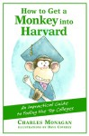 How to Get a Monkey into Harvard: An Impractical Guide to Fooling the Top Colleges - Charles Monagan, Dave Coverly