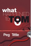 What Happened to Tom? - Peg Tittle