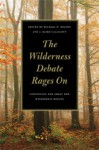 The Wilderness Debate Rages On: Continuing the Great New Wilderness Debate - Michael Nelson, J. Callicott, J. Baird Callicott