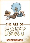 The Art of Fart: The Joy of Flatulence! - Dougie Brimson