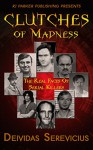Clutches of Madness: The Real Faces of Serial Killers - Rj Parker, Aeternum Designs, Deividas Serevičius, Bettye McKee