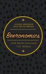 Beeronomics: How Beer Explains the World - Devin Briski, Johan Swinnen