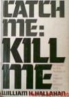Catch Me, Kill Me: A Novel - William H. Hallahan
