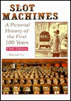 Slot Machines: A Pictorial History of the First 100 Years - Marshall Fey, Douglas McDonald, Stanley Paher, Mary Gash