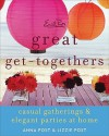 Emily Post's Great Get-Togethers: Casual Gatherings and Elegant Parties at Home - Anna Post, Lizzie Post