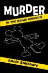 Murder in the Magic Kingdom: A Novel - Annie Salisbury, Bob McLain