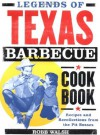 Legends of Texas Barbecue Cookbook: Recipes and Recollections from the Pit Bosses - Robb Walsh
