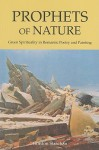 Prophets of Nature: Green Spirituality in Romantic Poetry and Painting - Gordon Strachan