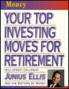 Your Top Investing Moves For Retirement - Junius Ellis
