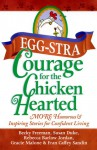 Eggstra Courage for the Chicken Hearted: More Humorous & Inspiring Stories for Confident Living - Becky Freeman, Gracie Malone, Rebecca Barlow Jordan