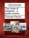 The Muse of Hesperia: A Poetic Reverie - Thomas Peirce