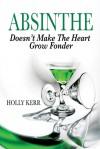 Absinthe Doesn't Make the Heart Grow Fonder - Holly Kerr