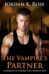 The Vampire's Partner: A Romance In Central City, Novella 2 - Jordan K. Rose