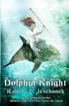 Dolphin Knight - Robert T. Jeschonek