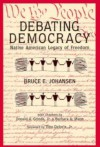 Debating Democracy: The Iroquois Legacy of Freedom - Bruce Elliott Johansen