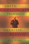 The Smith Wigglesworth Prophecy and the Greatest Revival of All Time - Wilmington Group Publishers