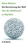 Die Berechnung der Welt - Von der Weltformel zu Big Data - Klaus Mainzer