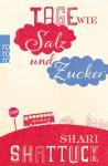 Tage wie Salz und Zucker - Shari Shattuck, Nicole Seifert