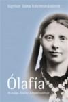 Ólafía: Ævisaga Ólafíu Jóhannsdóttur - Sigríður Dúna Kristmundsdóttir