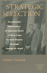 Strategic Selection: Presidential Nomination of Supreme Court Justices from Herbert Hoover Through George W. Bush - Christine L. Nemacheck