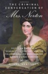 "The Criminal Conversation of Mrs. Norton: Victorian England's ""Scandal of the Century"" and the Fallen Socialite Who Changed Women's Lives Forever - Diane Atkinson"
