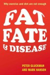 Fat, Fate, and Disease: Why Exercise and Diet Are Not Enough - Peter Gluckman, Mark Hanson