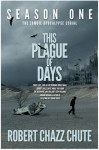 This Plague of Days Season One - Robert Chazz Chute