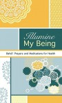 Illumine My Being: Bahai Prayers and Meditations for Health - Baha'i Publishing, Bahá'u'lláh