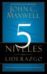 Los 5 Niveles de Liderazgo: Demonstrados Pasos para Maximizar su Potencial - John C. Maxwell
