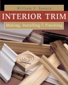 Interior Trim: Making, Installing & Finishing - William P. Spence
