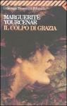 Il colpo di grazia - Marguerite Yourcenar, Maria Luisa Spaziani