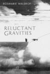 Reluctant Gravities - Rosmarie Waldrop