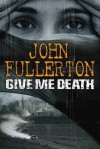 Give Me Death - John Fullerton