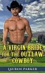 Romance: A Virgin Bride for the Outlaw Cowboy - L. Parker