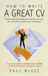 How To Write A Great Cv: Discover What Interviewers Are Looking For, Focus On Your Strengths And Perfect Your Presentation - Paul McGee