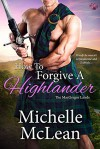 How to Forgive a Highlander - Michelle McLean